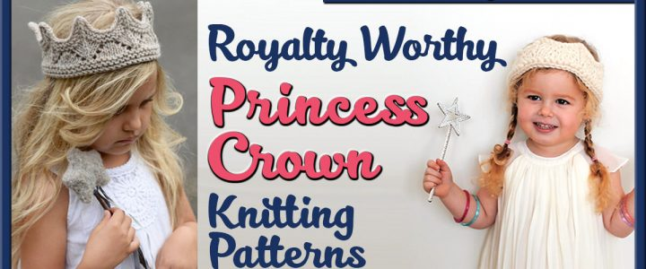 Royalty Worthy Princess Crown Knitting Patterns